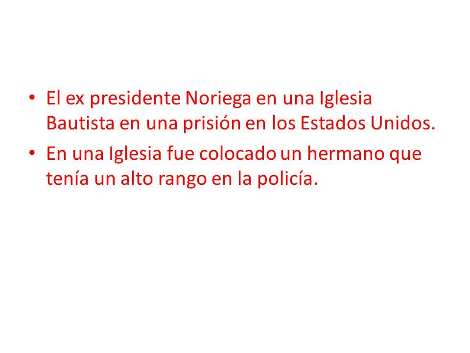 El ex presidente Noriega en una Iglesia Bautista en una prisión en los Estados Unidos. En una Iglesia fue colocado un hermano que tenía un alto rango