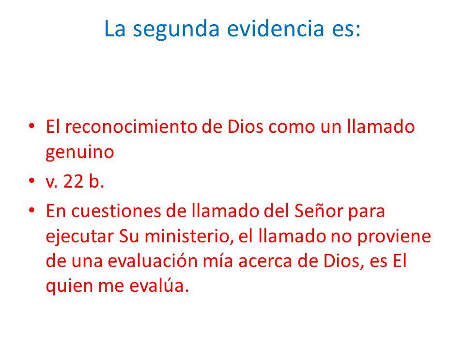 La segunda evidencia es: El reconocimiento de Dios como un llamado genuino v. 22 b. En cuestiones de llamado del Señor para ejecutar Su ministerio, el