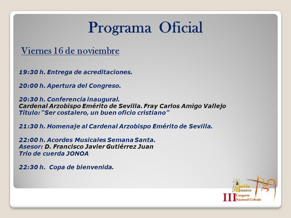19:30 h. Entrega de acreditaciones. 20:00 h. Apertura del Congreso. 20:30 h. Conferencia inaugural. Cardenal Arzobispo Emérito de Sevilla. Fray Carlos