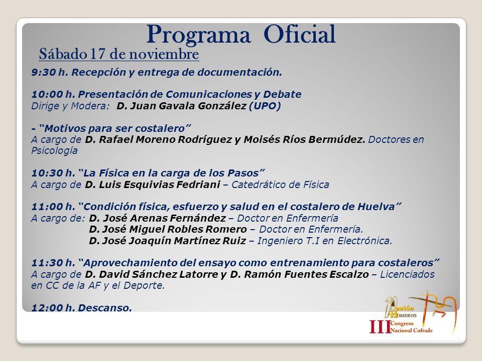 Programa Oficial 9:30 h. Recepción y entrega de documentación. 10:00 h. Presentación de Comunicaciones y Debate Dirige y Modera: D. Juan Gavala Gonzál