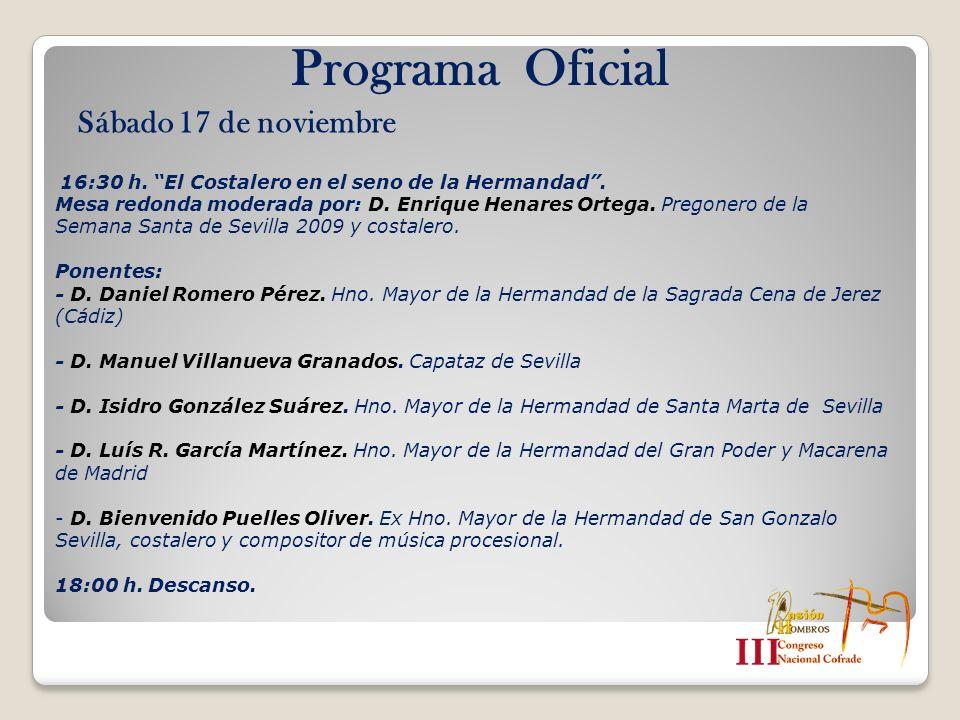 Programa Oficial Sábado 17 de noviembre 16:30 h. El Costalero en el seno de la Hermandad. Mesa redonda moderada por: D. Enrique Henares Ortega. Pregon