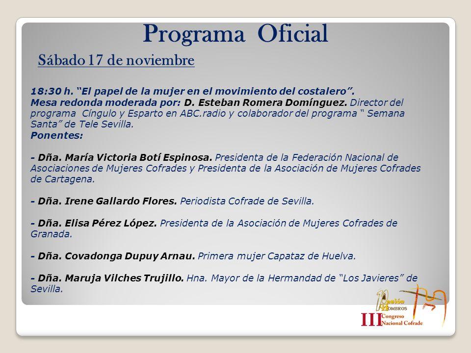 Programa Oficial Sábado 17 de noviembre 18:30 h. El papel de la mujer en el movimiento del costalero. Mesa redonda moderada por: D. Esteban Romera Dom