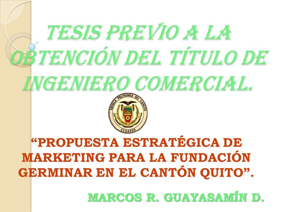 TESIS PREVIO A LA OBTENCIÓN DEL TÍTULO DE INGENIERO COMERCIAL. PROPUESTA ESTRATÉGICA DE MARKETING PARA LA FUNDACIÓN GERMINAR EN EL CANTÓN QUITO. MARCO