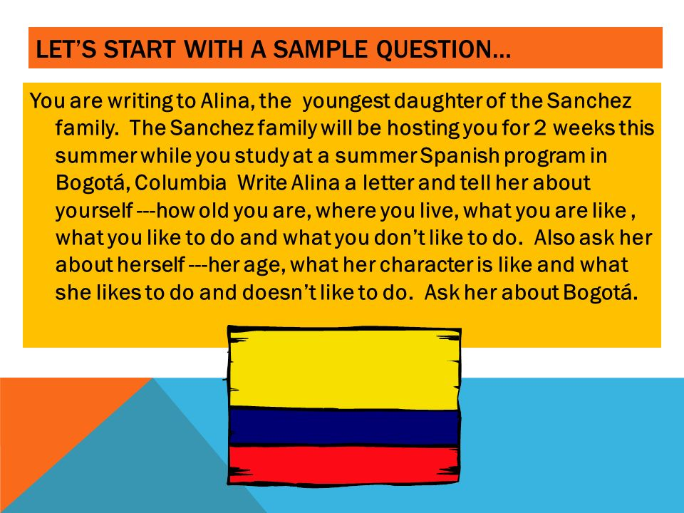 LETS START WITH A SAMPLE QUESTION… You are writing to Alina, the youngest daughter of the Sanchez family.