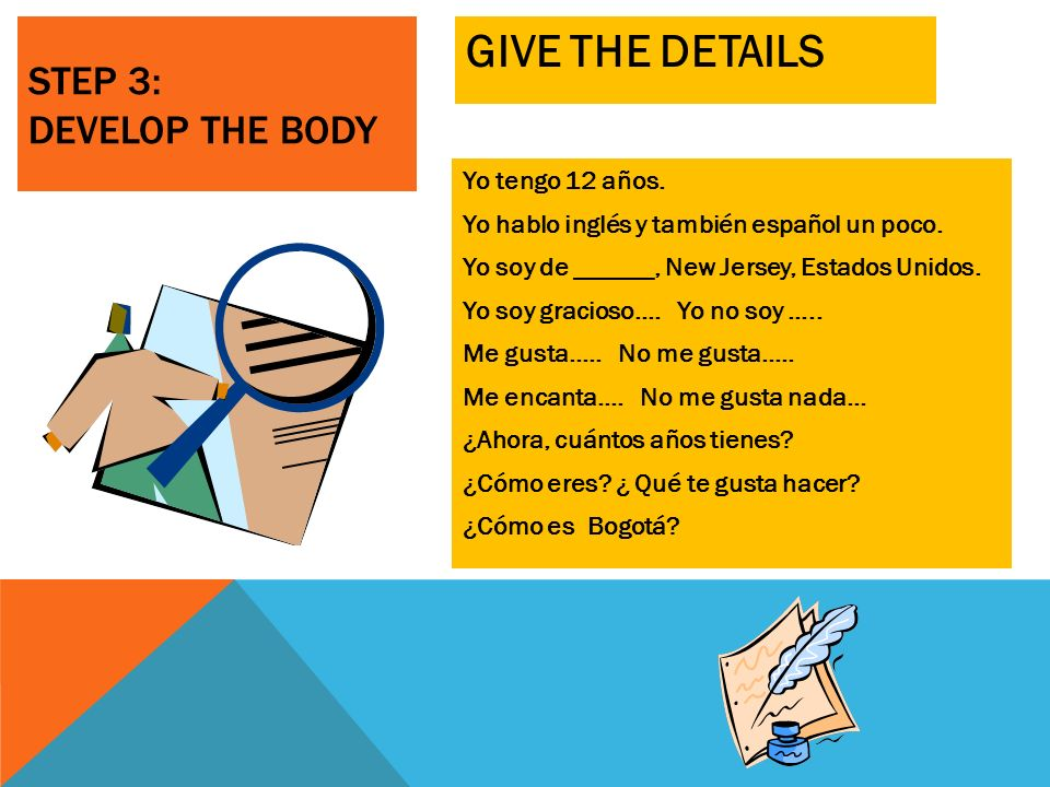 STEP 3: DEVELOP THE BODY primero/segundofirst/second también/tampocoalso/neither yand oor siif luegolater muyvery ni…nineither…nor USE VOCABULARY WORDS: