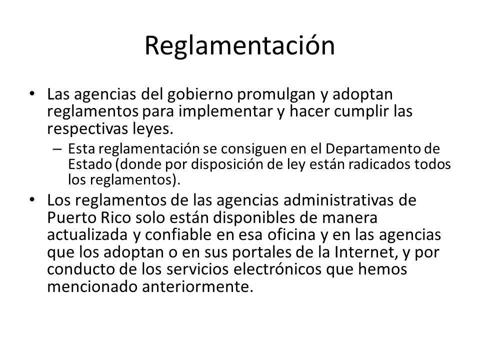 Reglamentación Las agencias del gobierno promulgan y adoptan reglamentos para implementar y hacer cumplir las respectivas leyes. – Esta reglamentación