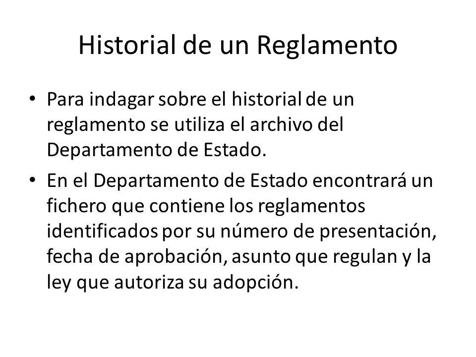 Historial de un Reglamento Para indagar sobre el historial de un reglamento se utiliza el archivo del Departamento de Estado. En el Departamento de Es