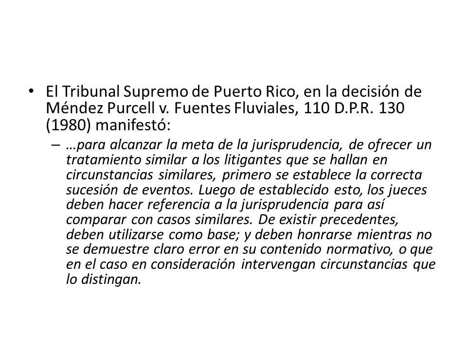 El Tribunal Supremo de Puerto Rico, en la decisión de Méndez Purcell v. Fuentes Fluviales, 110 D.P.R. 130 (1980) manifestó: – …para alcanzar la meta d