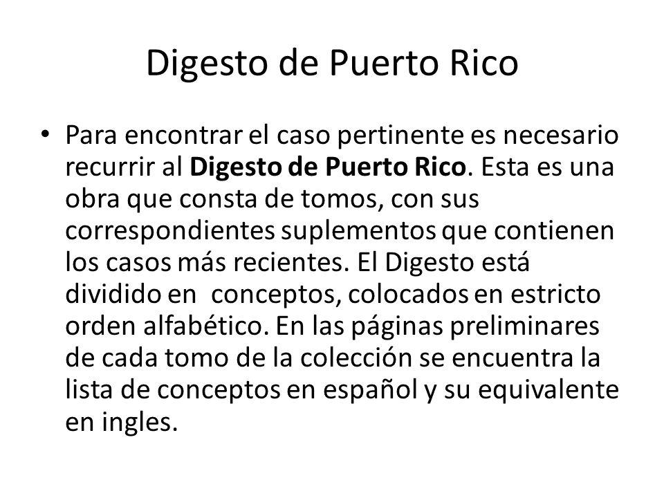 Digesto de Puerto Rico Para encontrar el caso pertinente es necesario recurrir al Digesto de Puerto Rico. Esta es una obra que consta de tomos, con su