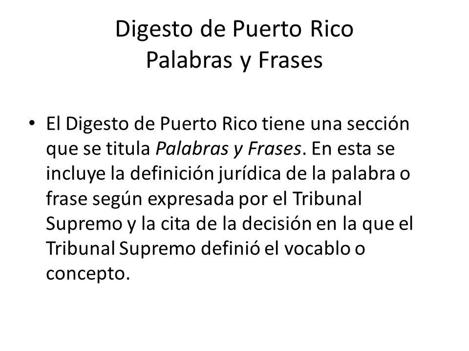 Digesto de Puerto Rico Palabras y Frases El Digesto de Puerto Rico tiene una sección que se titula Palabras y Frases. En esta se incluye la definición