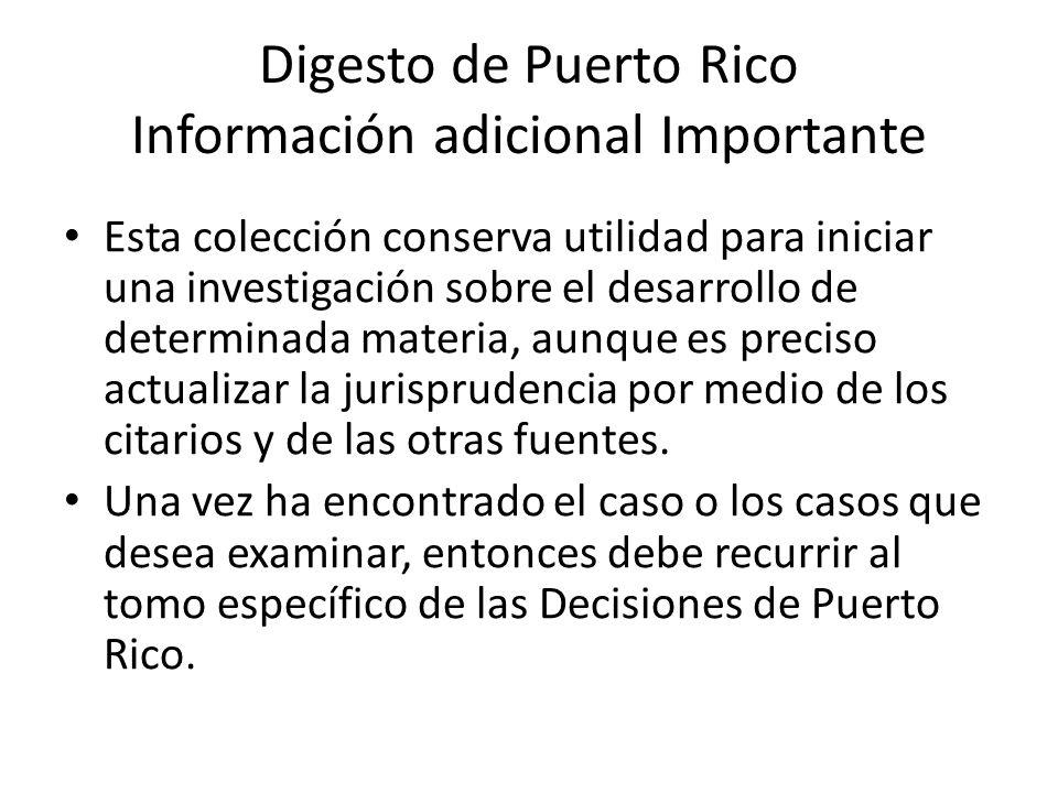Digesto de Puerto Rico Información adicional Importante Esta colección conserva utilidad para iniciar una investigación sobre el desarrollo de determi