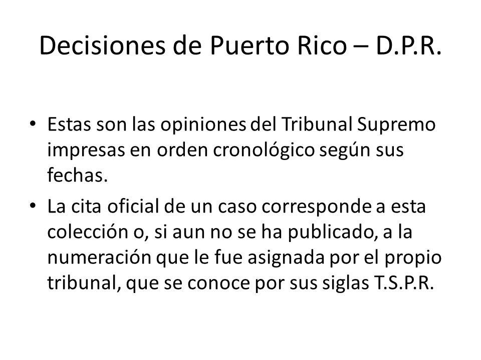 Decisiones de Puerto Rico – D.P.R. Estas son las opiniones del Tribunal Supremo impresas en orden cronológico según sus fechas. La cita oficial de un