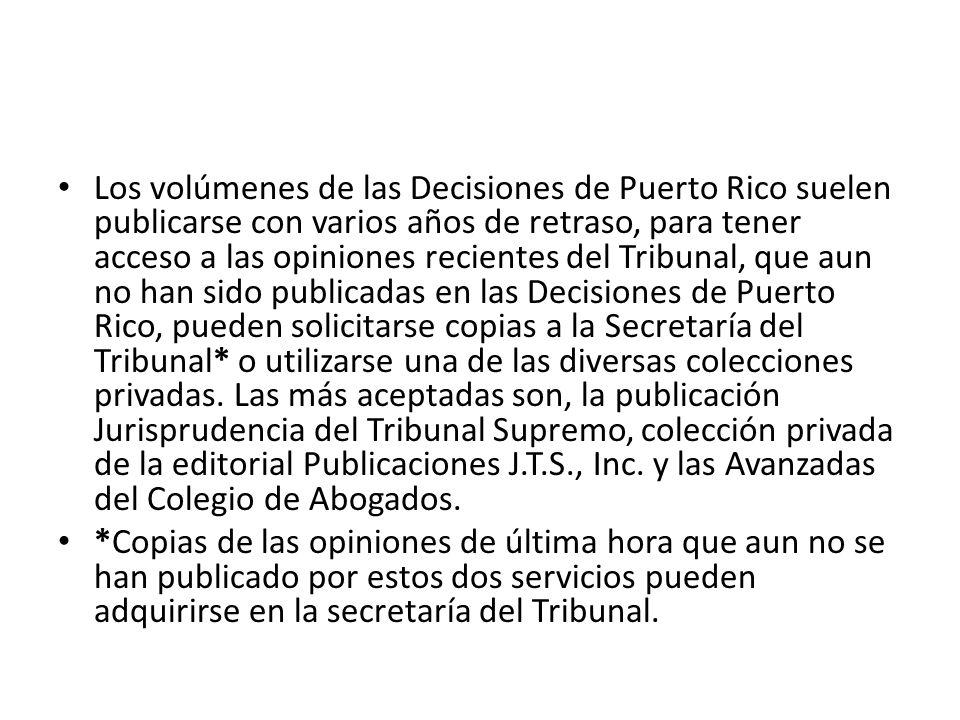 Los volúmenes de las Decisiones de Puerto Rico suelen publicarse con varios años de retraso, para tener acceso a las opiniones recientes del Tribunal,
