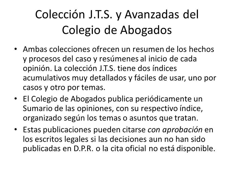 Colección J.T.S. y Avanzadas del Colegio de Abogados Ambas colecciones ofrecen un resumen de los hechos y procesos del caso y resúmenes al inicio de c