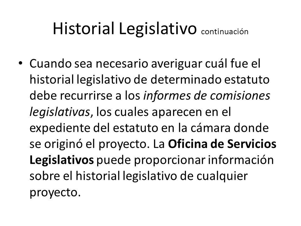 Historial Legislativo continuación Cuando sea necesario averiguar cuál fue el historial legislativo de determinado estatuto debe recurrirse a los info