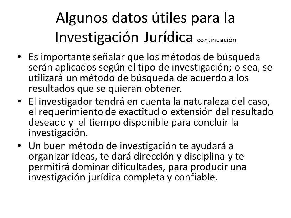 Algunos datos útiles para la Investigación Jurídica continuación Es importante señalar que los métodos de búsqueda serán aplicados según el tipo de in