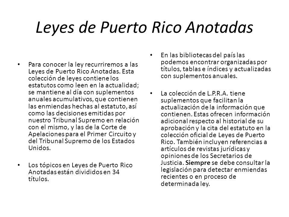 Leyes de Puerto Rico Anotadas Para conocer la ley recurriremos a las Leyes de Puerto Rico Anotadas. Esta colección de leyes contiene los estatutos com