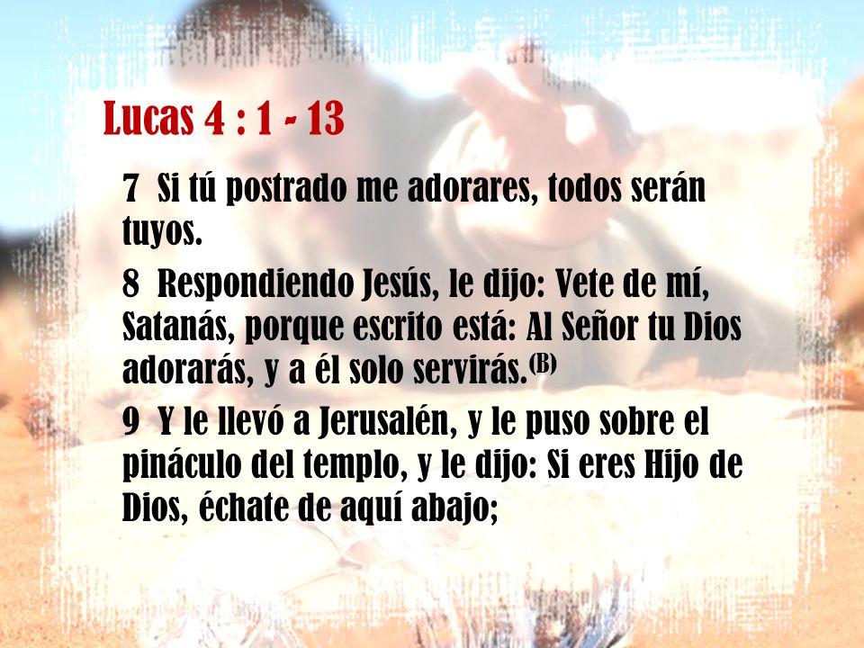 Lucas 4 : 1 - 13 4 Jesús, respondiéndole, dijo: Escrito está: No sólo de pan vivirá el hombre, (A) sino de toda palabra de Dios. 5 Y le llevó el diabl