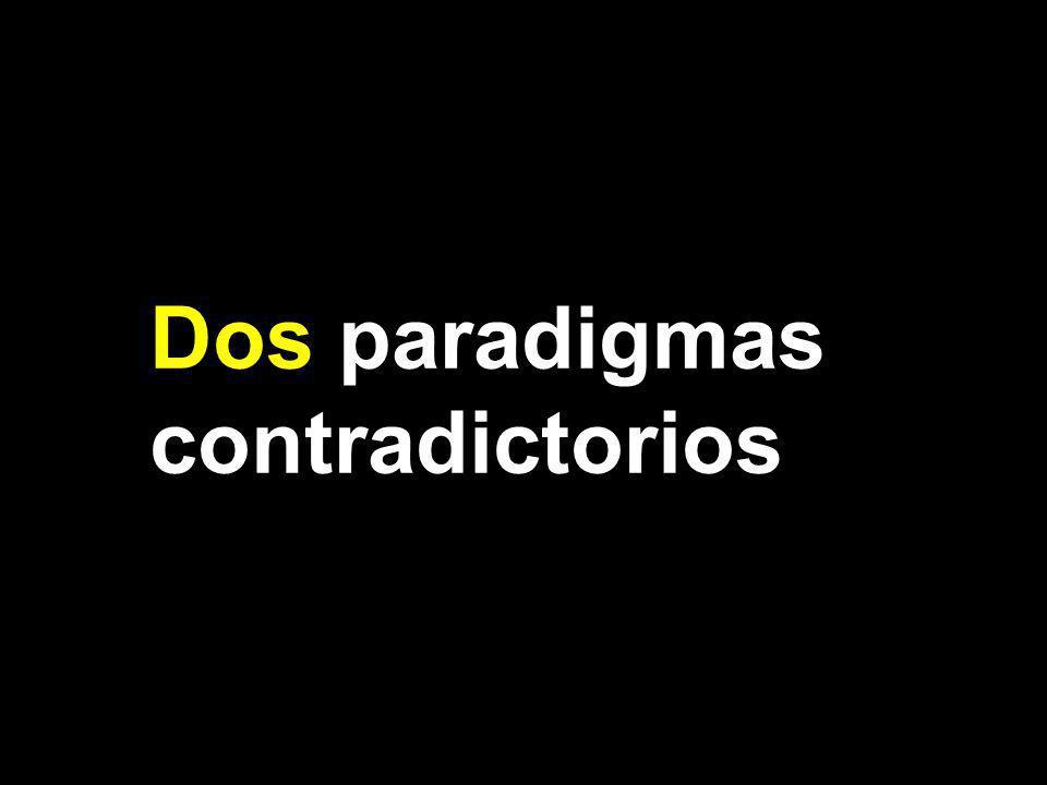 Dos paradigmas contradictorios