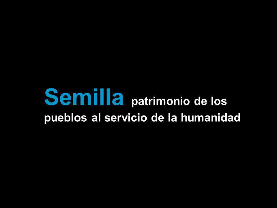 Semilla patrimonio de los pueblos al servicio de la humanidad