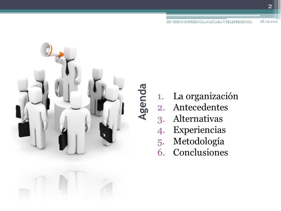 Agenda 1.La organización 2.Antecedentes 3.Alternativas 4.Experiencias 5.Metodología 6.Conclusiones 28/09/2010 IIR VIDEOCONFERENCIA AVANZADA Y TELEPRESENCIA 2