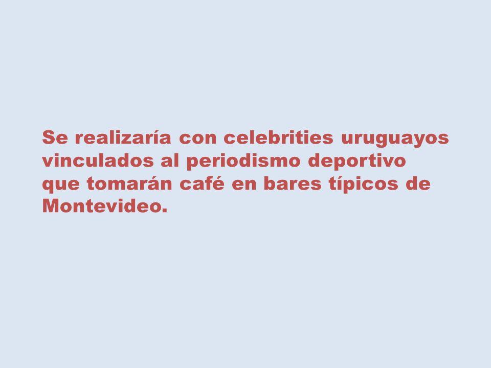 Se realizaría con celebrities uruguayos vinculados al periodismo deportivo que tomarán café en bares típicos de Montevideo.