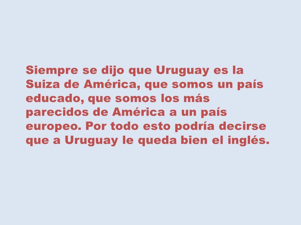Siempre se dijo que Uruguay es la Suiza de América, que somos un país educado, que somos los más parecidos de América a un país europeo.
