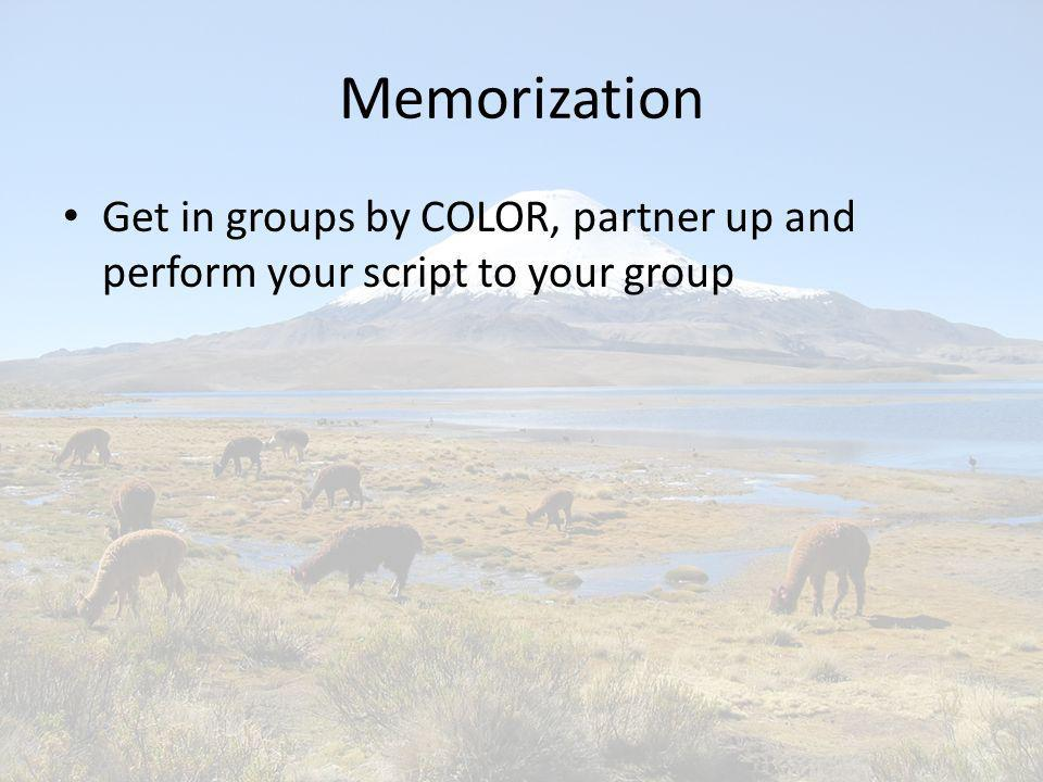 Memorization Get in groups by COLOR, partner up and perform your script to your group
