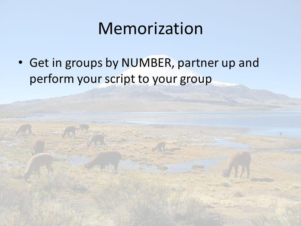 Memorization Get in groups by NUMBER, partner up and perform your script to your group