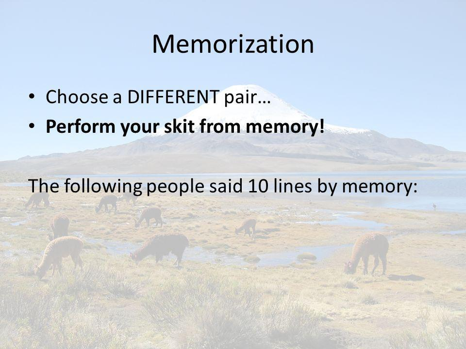 Memorization Choose a DIFFERENT pair… Perform your skit from memory! The following people said 10 lines by memory: