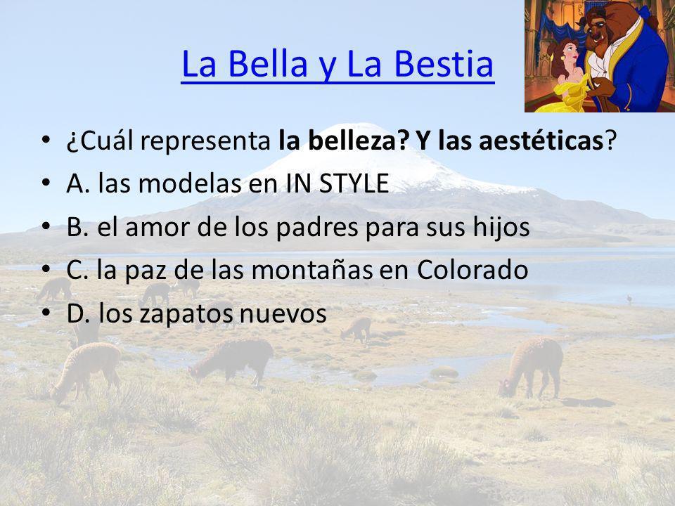 La Bella y La Bestia ¿Cuál representa la belleza? Y las aestéticas? A. las modelas en IN STYLE B. el amor de los padres para sus hijos C. la paz de la