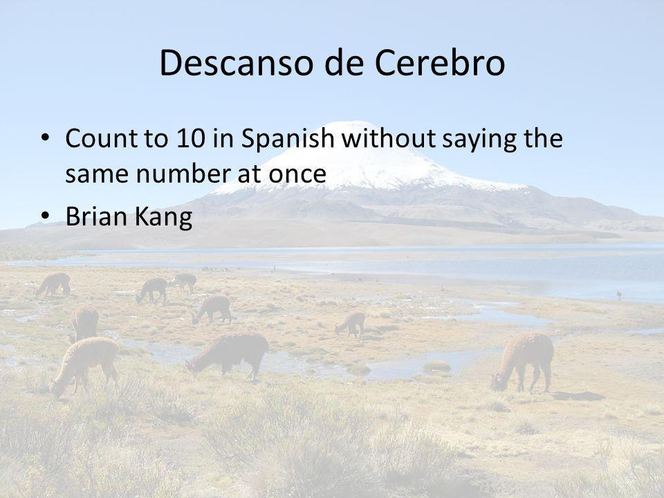Descanso de Cerebro Count to 10 in Spanish without saying the same number at once Brian Kang
