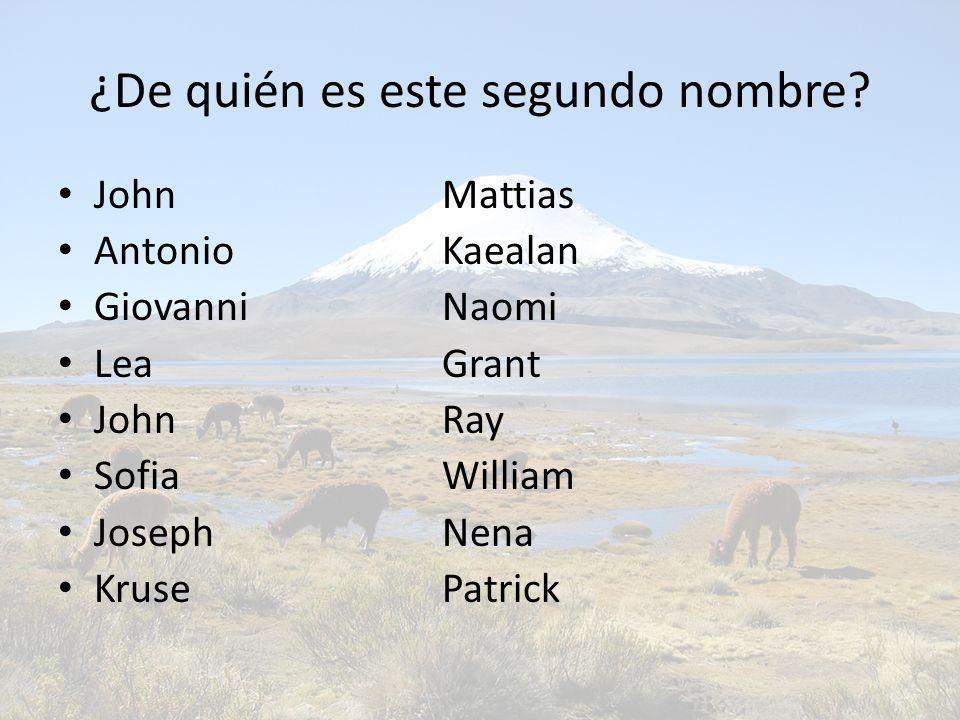 ¿De quién es este segundo nombre? JohnMattias AntonioKaealan GiovanniNaomi LeaGrant JohnRay SofiaWilliam JosephNena KrusePatrick