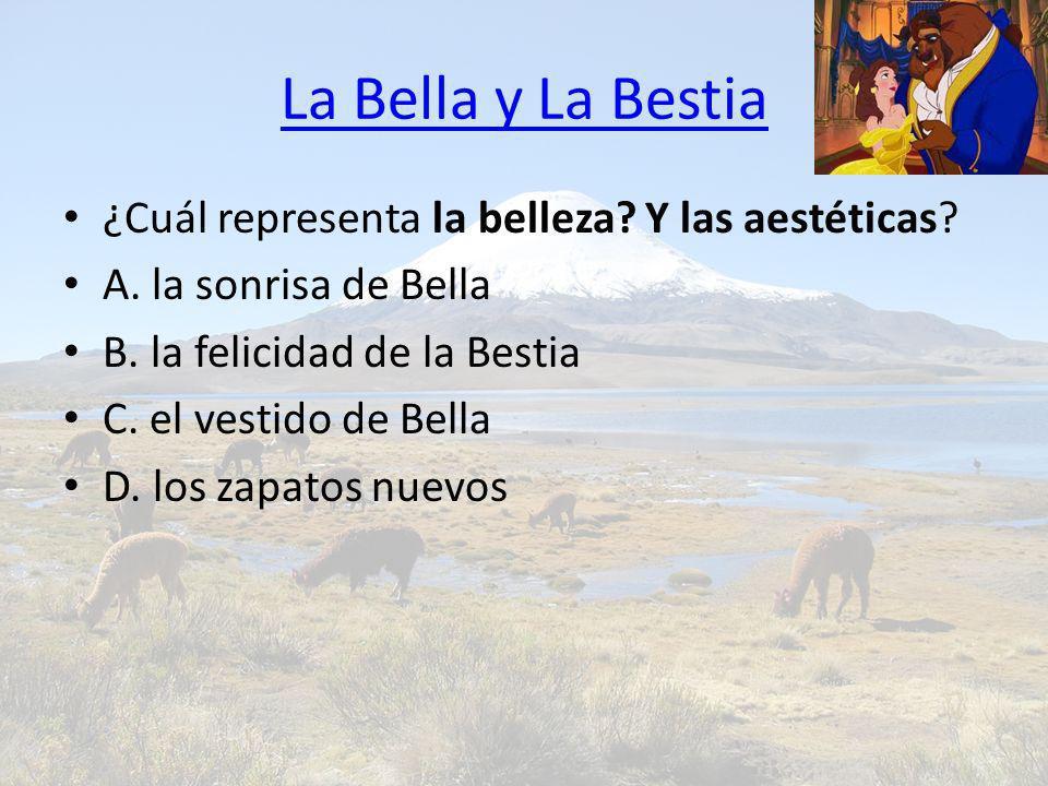 La Bella y La Bestia ¿Cuál representa la belleza? Y las aestéticas? A. la sonrisa de Bella B. la felicidad de la Bestia C. el vestido de Bella D. los