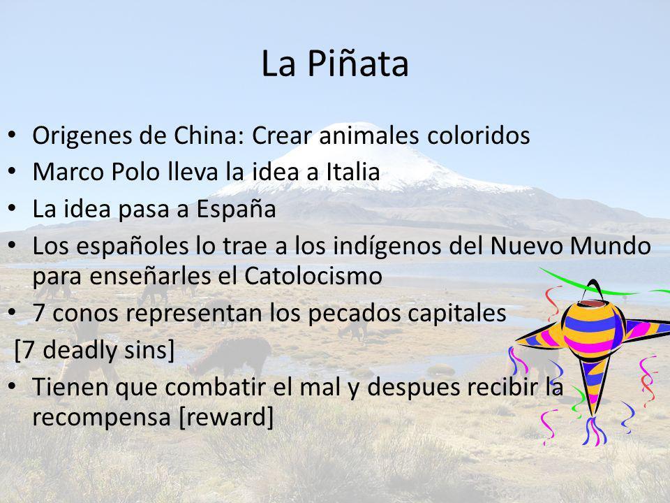 La Piñata Origenes de China: Crear animales coloridos Marco Polo lleva la idea a Italia La idea pasa a España Los españoles lo trae a los indígenos de