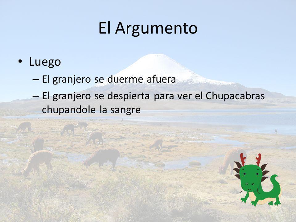 El Argumento Al final – El granjero lucha con el Chupacabras – El granjero no mata el Chupacabras porque le roga por la vida.
