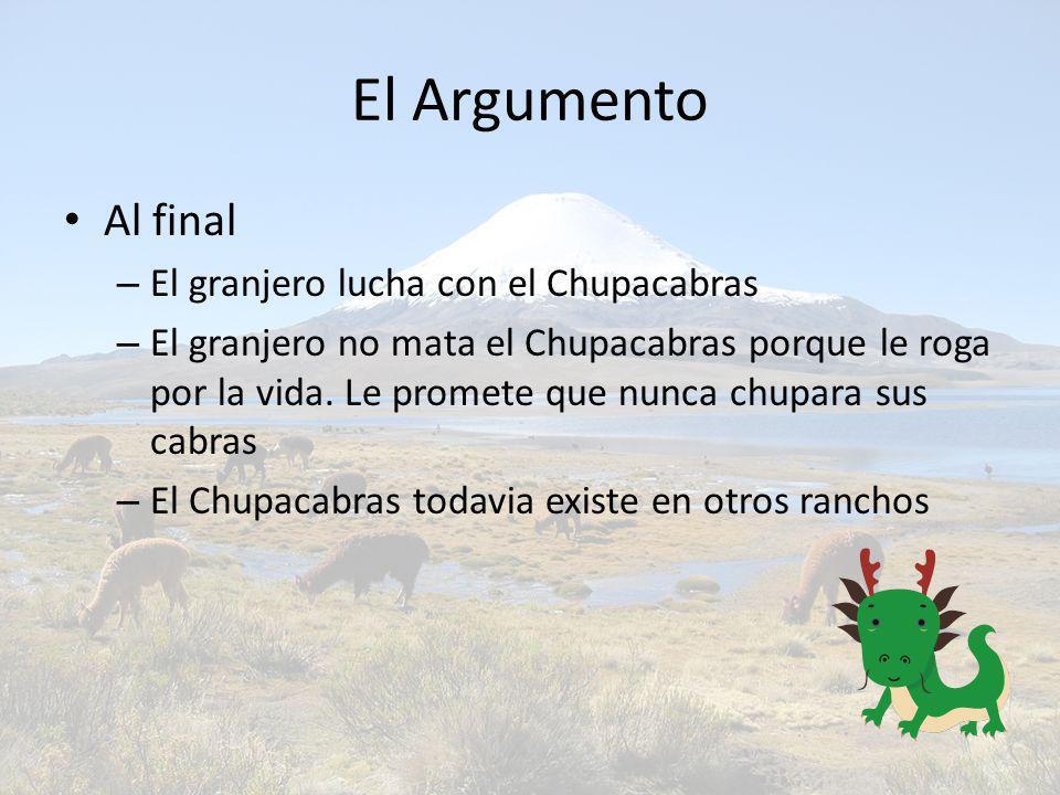 El Argumento Al final – El granjero lucha con el Chupacabras – El granjero no mata el Chupacabras porque le roga por la vida. Le promete que nunca chu