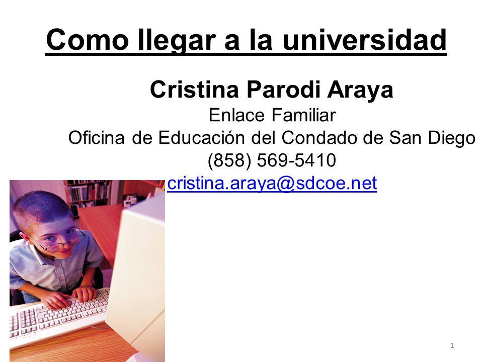 Como llegar a la universidad Cristina Parodi Araya Enlace Familiar Oficina de Educación del Condado de San Diego (858) 569-5410 cristina.araya@sdcoe.n