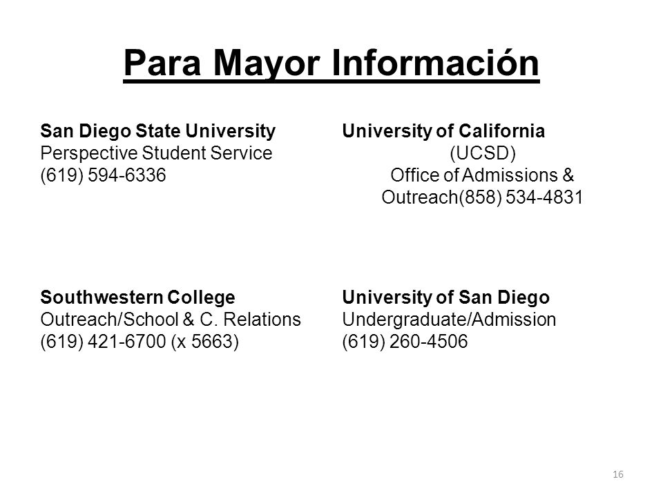 Para Mayor Información San Diego State University Perspective Student Service (619) 594-6336 (619) University of California (UCSD) Office of Admissions & Outreach(858) 534-4831 Southwestern College Outreach/School & C.