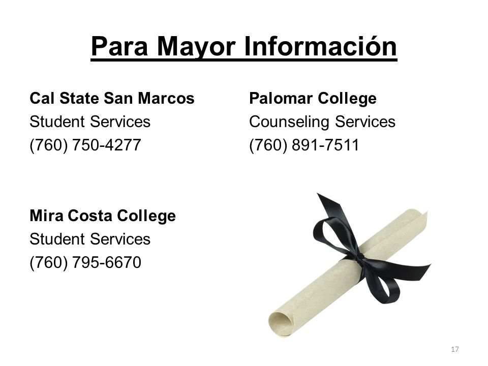 Para Mayor Información Cal State San MarcosPalomar College Student ServicesCounseling Services (760) 750-4277(760) 891-7511 Mira Costa College Student Services (760) 795-6670 17
