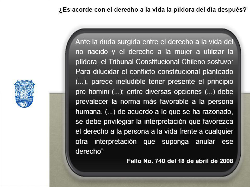 Ante la duda surgida entre el derecho a la vida del no nacido y el derecho a la mujer a utilizar la píldora, el Tribunal Constitucional Chileno sostuv