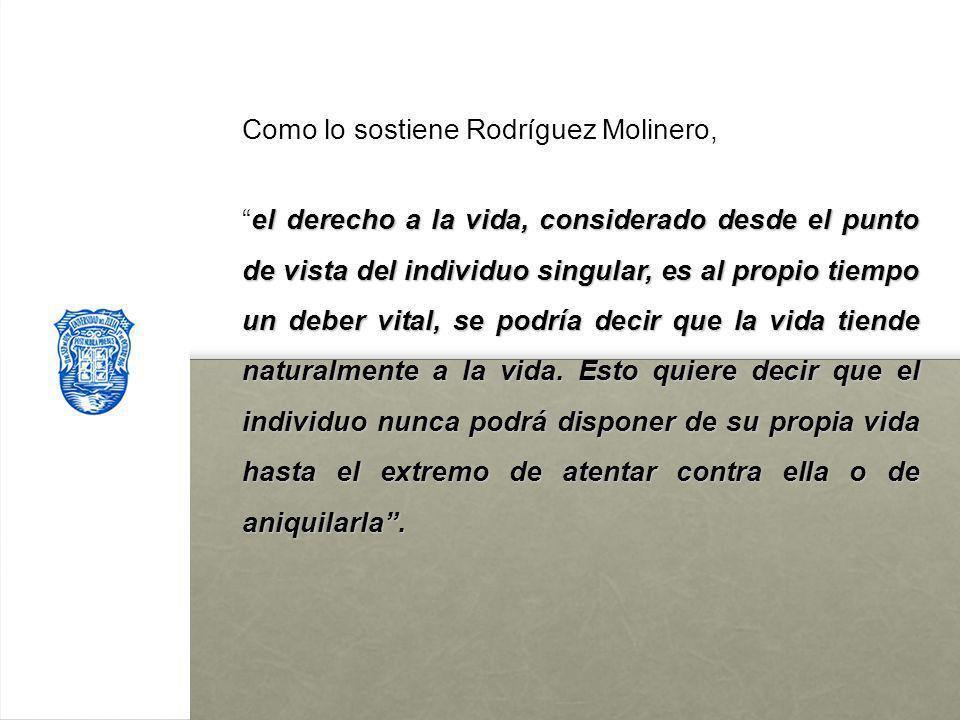 Como lo sostiene Rodríguez Molinero, el derecho a la vida, considerado desde el punto de vista del individuo singular, es al propio tiempo un deber vi