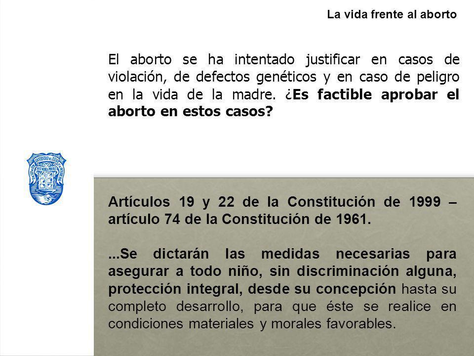 l La vida frente al aborto El aborto se ha intentado justificar en casos de violación, de defectos genéticos y en caso de peligro en la vida de la mad