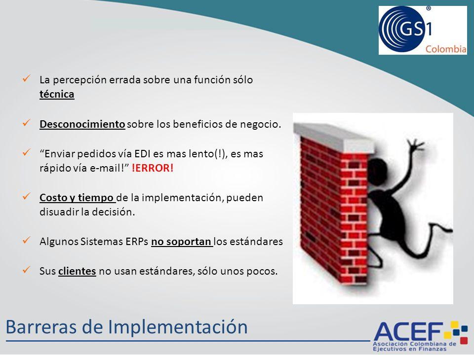 Barreras de Implementación La percepción errada sobre una función sólo técnica Desconocimiento sobre los beneficios de negocio.