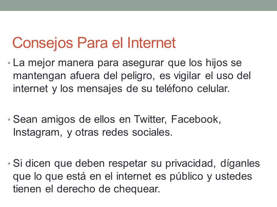 Consejos Para el Internet La mejor manera para asegurar que los hijos se mantengan afuera del peligro, es vigilar el uso del internet y los mensajes d