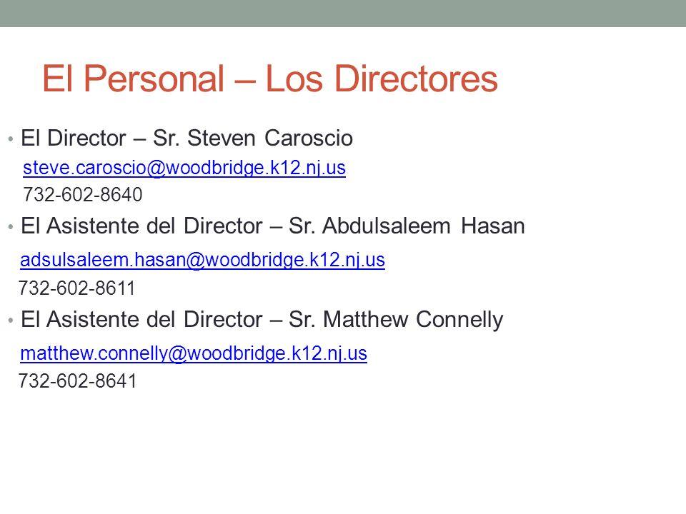 El Personal – Los Directores El Director – Sr. Steven Caroscio steve.caroscio@woodbridge.k12.nj.us 732-602-8640 El Asistente del Director – Sr. Abduls