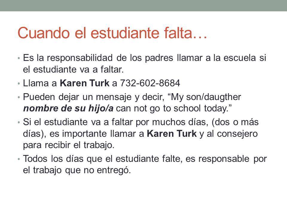 Cuando el estudiante falta… Es la responsabilidad de los padres llamar a la escuela si el estudiante va a faltar. Llama a Karen Turk a 732-602-8684 Pu