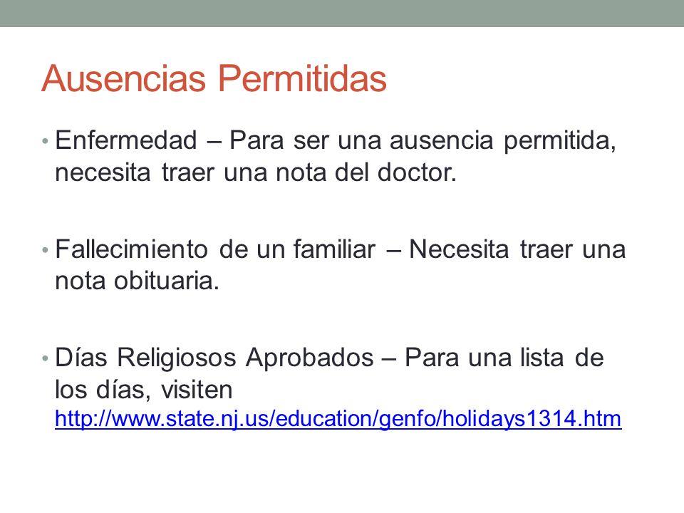 Ausencias Permitidas Enfermedad – Para ser una ausencia permitida, necesita traer una nota del doctor. Fallecimiento de un familiar – Necesita traer u