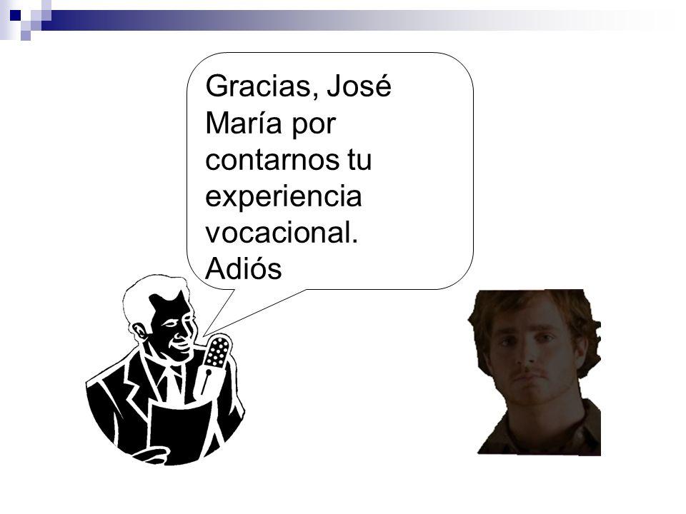 Gracias, José María por contarnos tu experiencia vocacional. Adiós