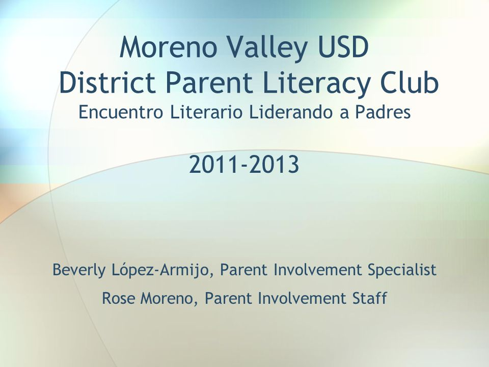 Moreno Valley USD District Parent Literacy Club Encuentro Literario Liderando a Padres 2011-2013 Beverly López-Armijo, Parent Involvement Specialist R
